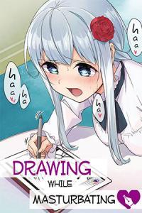 Drawing While Masturbating